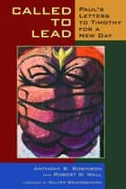 Called to Lead - Paul's Letters to Timothy for a New Day ebook by Anthony B. Robinson, Robert W. Wall