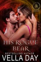 His Rogue Bear ebook by Vella Day