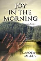 Joy in the Morning ebook by Carolyn Miller