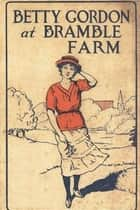 Betty Gordon at Bramble Farm ebook by Alice B. Emerson
