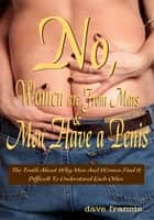 No, Women are From Mars and Men Have a Penis ebook by Dave Francis