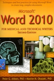 Microsoft Word 2010 for Medical and Technical Writers ebook by Peter Aitken, PhD,Maxine Okazaki, PhD