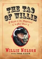 The Tao of Willie - A Guide to the Happiness in Your Heart ebook by Willie Nelson, Turk Pipkin