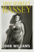 Miss Shirley Bassey ebook by