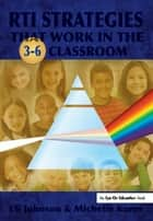 RTI Strategies that Work in the 3-6 Classroom ebook by Eli Johnson, Michelle Karns
