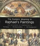 The Exoteric Meaning in Raphael's Paintings - The Philosophy of Composition in The Disputa, The School of Athens, The Transfiguration ebook by Giorgio I. Spadaro