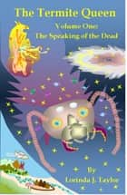 The Termite Queen: Volume One: The Speaking of the Dead ebook by Lorinda J Taylor