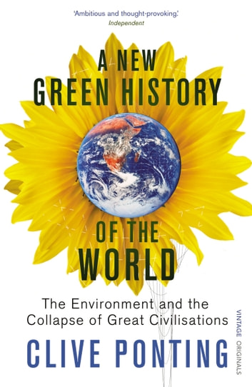 A New Green History Of The World - The Environment and the Collapse of Great Civilizations ebook by Clive Ponting