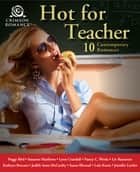 Hot for Teacher - 10 Contemporary Romances ebook by Peggy Bird, Susanne Matthews, Lynn Crandall,...