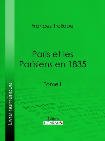 Paris et les Parisiens en 1835 - Tome I eBook by Frances Trollope,Ligaran