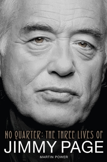 No Quarter: The Three Lives of Jimmy Page ebook by Martin Power