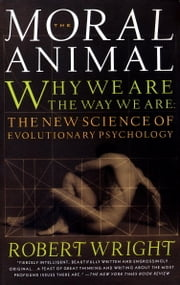 The Moral Animal - Why We Are, the Way We Are: The New Science of Evolutionary Psychology ebook by Robert Wright