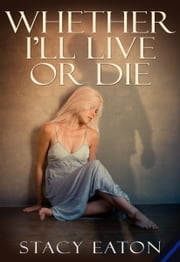 Whether I'll Live or Die ebook by Stacy Eaton