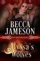 Alyssa's Wolves ebook by