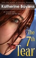 The 7th Tear ebook by Katherine Bayless