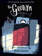 The Grotlyn ebook by Benji Davies