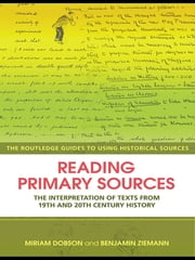 Reading Primary Sources - The Interpretation of Texts from Nineteenth and Twentieth Century History ebook by Miriam Dobson,Benjamin Ziemann