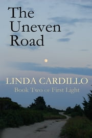 The Uneven Road - Book Two of First Light ebook by Linda Cardillo