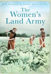 The Women's Land Army ebook by Bob Powell,Nigel Westacott