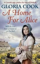 A Home for Alice - A gritty, heartwarming family saga for fans of Poldark eBook by Gloria Cook
