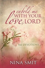 Enfold me with your love, Lord ebook by Nina Smit