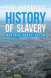 The Infamous History of Slavery ebook by Mustafa Abdus-Salam