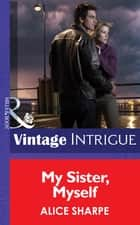 My Sister, Myself (Mills & Boon Intrigue) (Dead Ringer, Book 1) ebook by Alice Sharpe