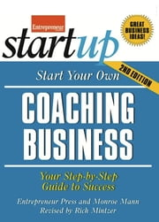 Start Your Own Coaching Business - Your Step-By-Step Guide to Success ebook by Entrepreneur Press