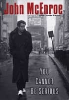 You Cannot Be Serious ebook by John McEnroe, James Kaplan