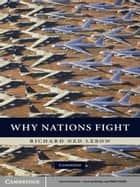 Why Nations Fight - Past and Future Motives for War ebook by Richard Ned Lebow