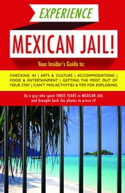 Experience Mexican Jail! - Based on the Actual Cell-phone Diaries of a Dude Who Spent Four Years in Jail in Cancun! ebook by Prisonero Anónimo
