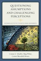 Questioning Assumptions and Challenging Perceptions ebook by Connie L. Schaffer,Meg White,Corine Meredith Brown
