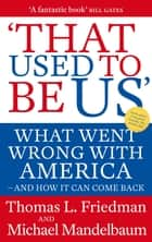 That Used To Be Us - What Went Wrong with America - and How It Can Come Back ebook by Michael Mandelbaum, Thomas Friedman