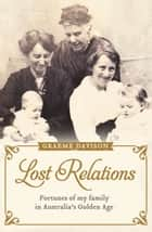 Lost Relations - Fortunes of my family in Australia's Golden Age ebook by Graeme Davison