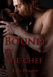 Bound By The Chef ebook by Lily Pearce