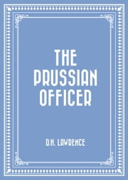 The Prussian Officer ebook by D.H. Lawrence