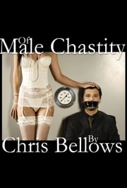 Of Male Chastity ebook by Chris Bellows