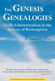 The Genesis Genealogies - God's Administration in the History of Redemption ebook by Abraham Park