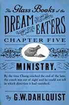 The Glass Books of the Dream Eaters (Chapter 5 Ministry) ebook by G.W. Dahlquist