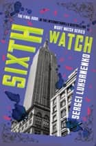 Sixth Watch ebook by Sergei Lukyanenko