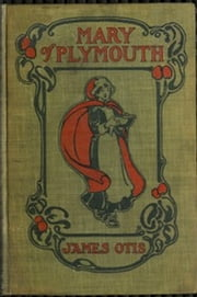 Mary of Plymouth (Illustrated) ebook by James Otis