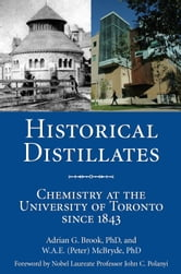 Historical Distillates - Chemistry at the University of Toronto since 1843 ebook by Adrian G. Brook,W.A.E. (Peter) McBryde
