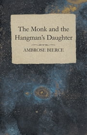 The Monk and the Hangman's Daughter ebook by Ambrose Bierce
