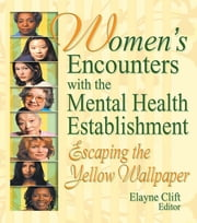 Women's Encounters with the Mental Health Establishment - Escaping the Yellow Wallpaper ebook by Elayne Clift