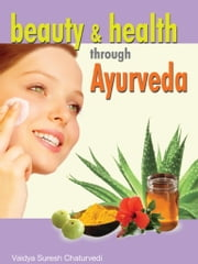 Beauty & Health through Ayurveda ebook by Vidya Suresh Chaturvedi
