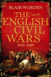 The English Civil Wars - 1640-1660 ebook by Blair Worden