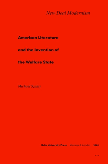New Deal Modernism - American Literature and the Invention of the Welfare State ebook by Michael Szalay,Stanley Fish,Fredric Jameson