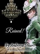 Ruined! A Scandalous Historical Romance ebook by Andreya Stuart