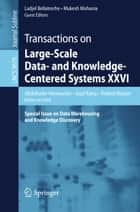 Transactions on Large-Scale Data- and Knowledge-Centered Systems XXVI - Special Issue on Data Warehousing and Knowledge Discovery ebook by Abdelkader Hameurlain, Josef Küng, Roland Wagner,...