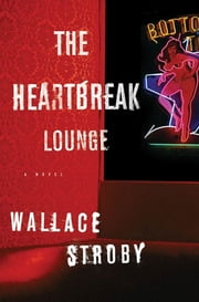 The Heartbreak Lounge ebook by Wallace Stroby